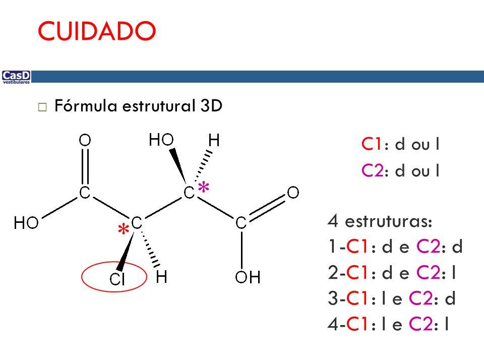 CUIDADO * * 4 estruturas: 1-C1: d e C2: d 2-C1: d e C2: l
