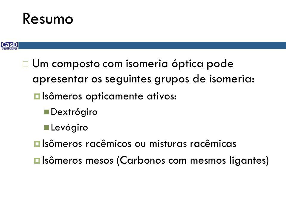 Resumo Um composto com isomeria óptica pode apresentar os seguintes grupos de isomeria: Isômeros opticamente ativos: