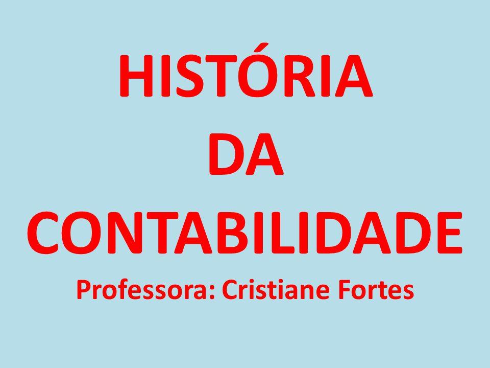 HISTÓRIA DA CONTABILIDADE Professora: Cristiane Fortes