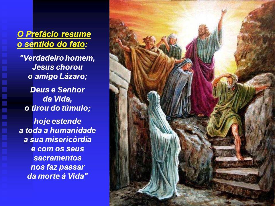 Verdadeiro homem, Jesus chorou e com os seus sacramentos