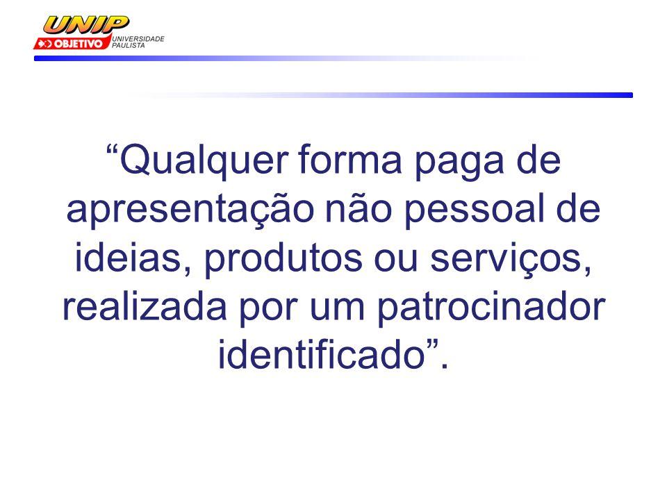 Qualquer forma paga de apresentação não pessoal de ideias, produtos ou serviços, realizada por um patrocinador identificado .