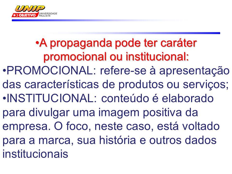 A propaganda pode ter caráter promocional ou institucional: