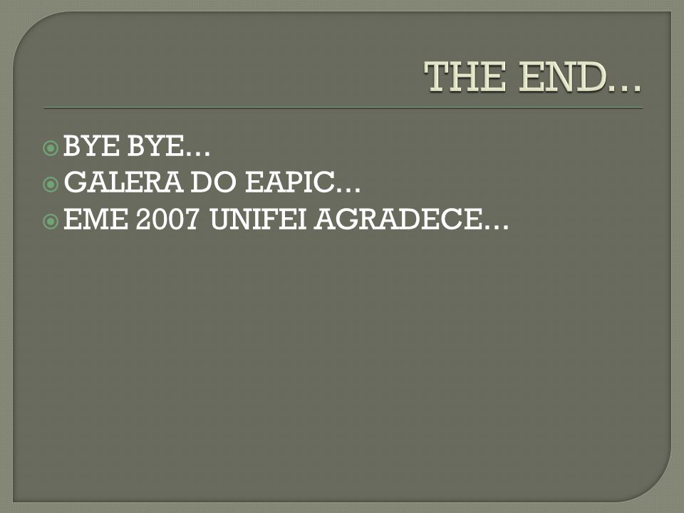 THE END... BYE BYE... GALERA DO EAPIC... EME 2007 UNIFEI AGRADECE...