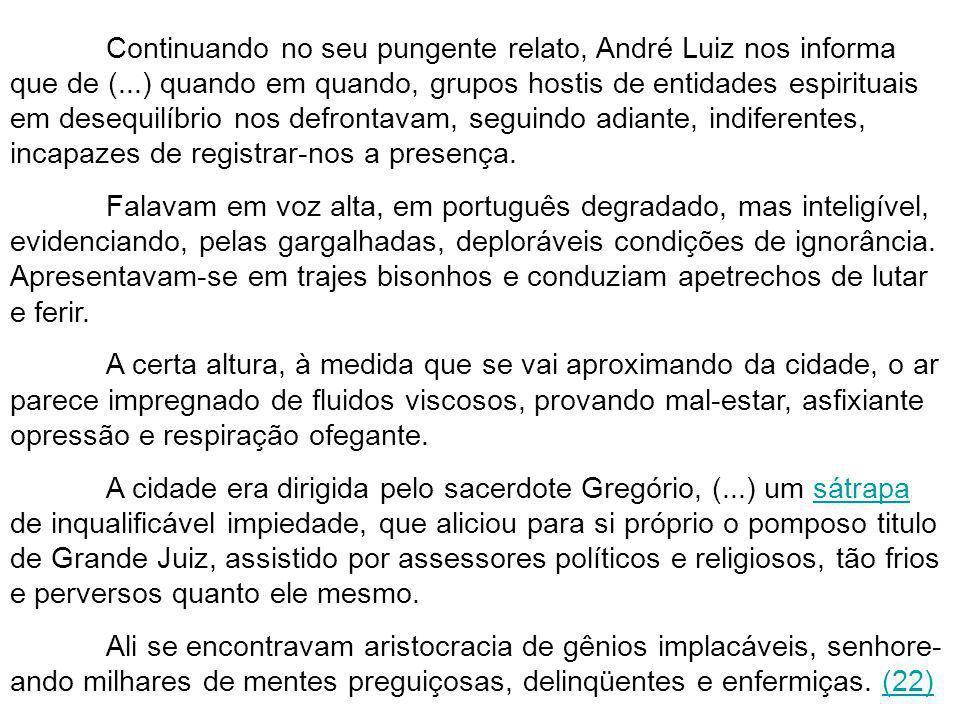 Continuando no seu pungente relato, André Luiz nos informa que de (
