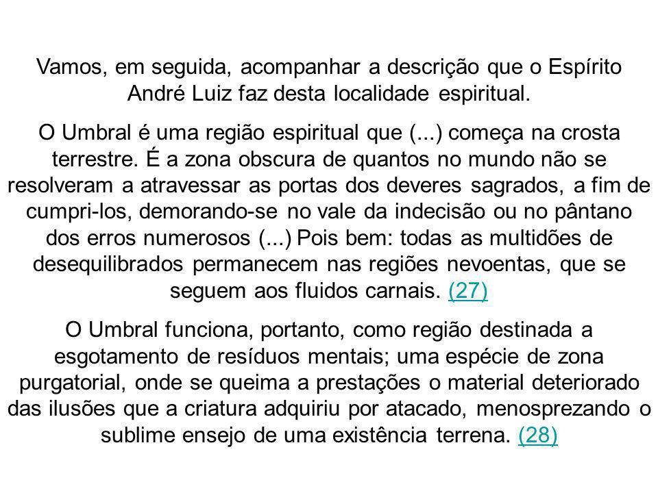 Vamos, em seguida, acompanhar a descrição que o Espírito André Luiz faz desta localidade espiritual.