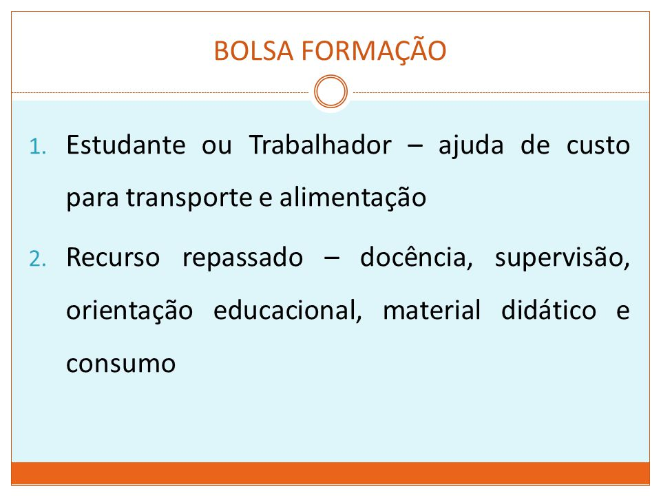 BOLSA FORMAÇÃO Estudante ou Trabalhador – ajuda de custo para transporte e alimentação.