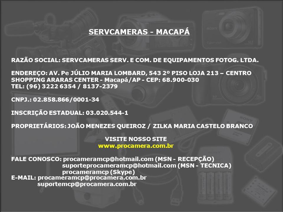 SERVCAMERAS - MACAPÁ RAZÃO SOCIAL: SERVCAMERAS SERV. E COM. DE EQUIPAMENTOS FOTOG. LTDA.