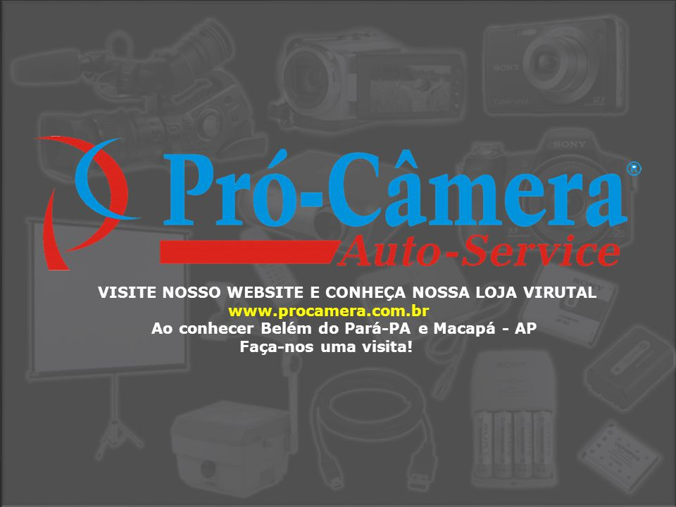 VISITE NOSSO WEBSITE E CONHEÇA NOSSA LOJA VIRUTAL www.procamera.com.br