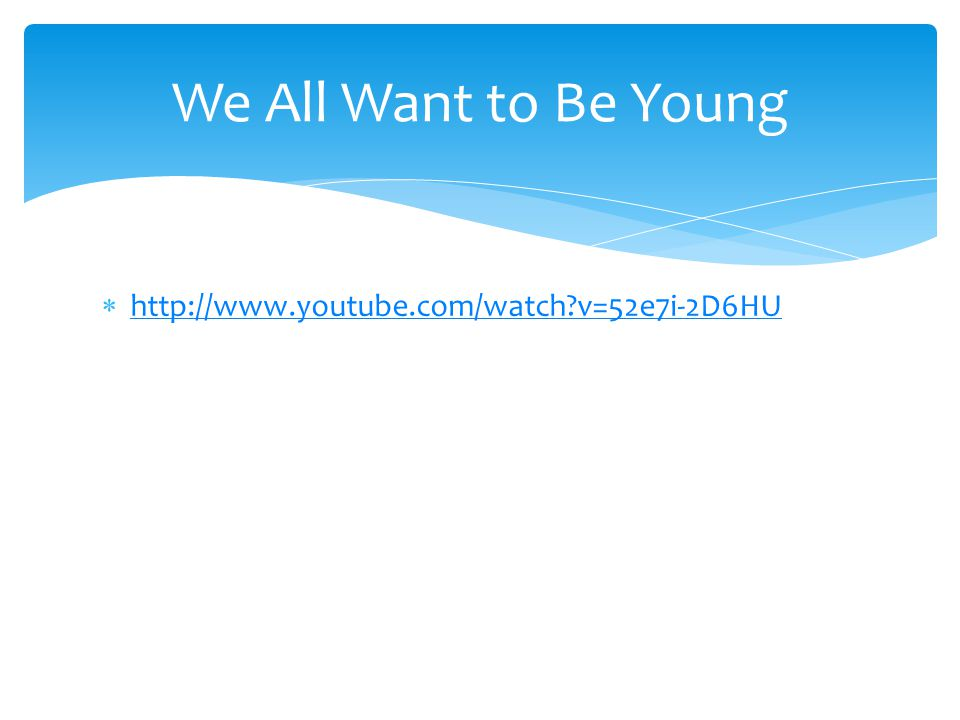 We All Want to Be Young http://www.youtube.com/watch v=52e7i-2D6HU