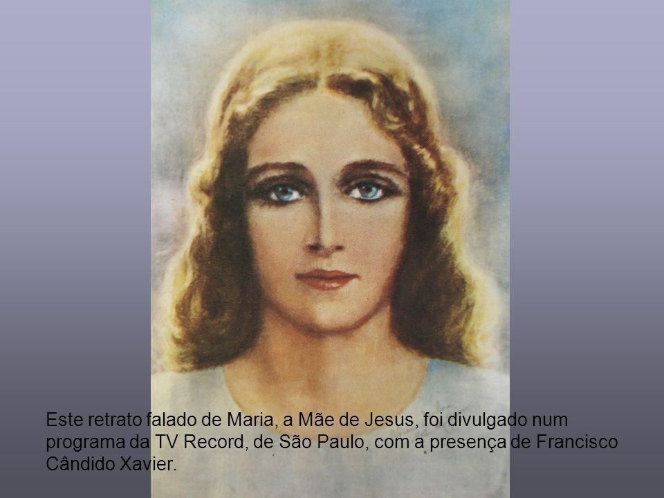 Este retrato falado de Maria, a Mãe de Jesus, foi divulgado num programa da TV Record, de São Paulo, com a presença de Francisco Cândido Xavier.