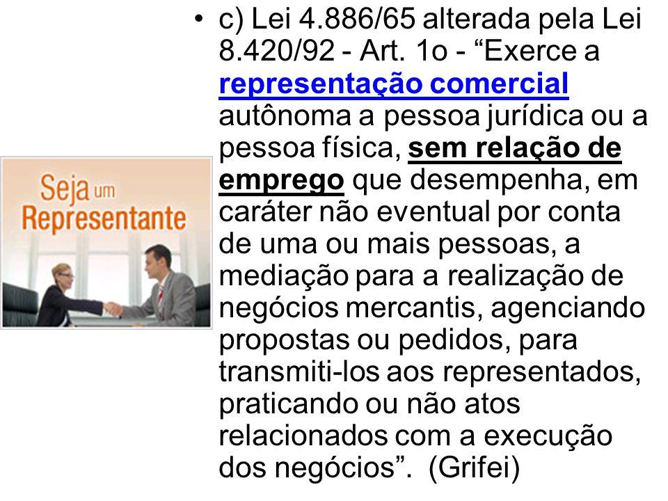 c) Lei 4. 886/65 alterada pela Lei 8. 420/92 - Art
