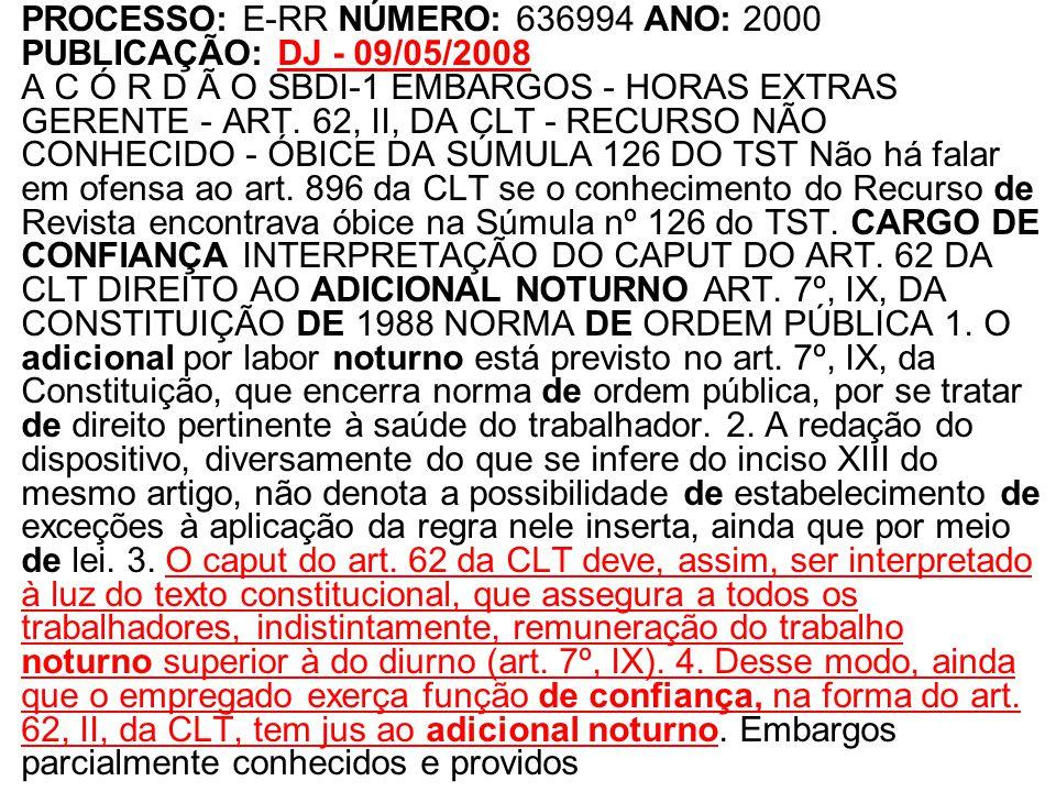 PROCESSO: E-RR NÚMERO: 636994 ANO: 2000 PUBLICAÇÃO: DJ - 09/05/2008 A C Ó R D Ã O SBDI-1 EMBARGOS - HORAS EXTRAS GERENTE - ART.