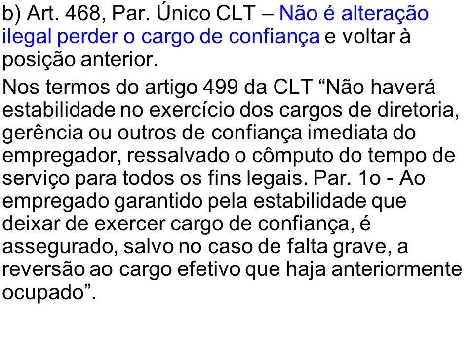 b) Art. 468, Par. Único CLT – Não é alteração ilegal perder o cargo de confiança e voltar à posição anterior.