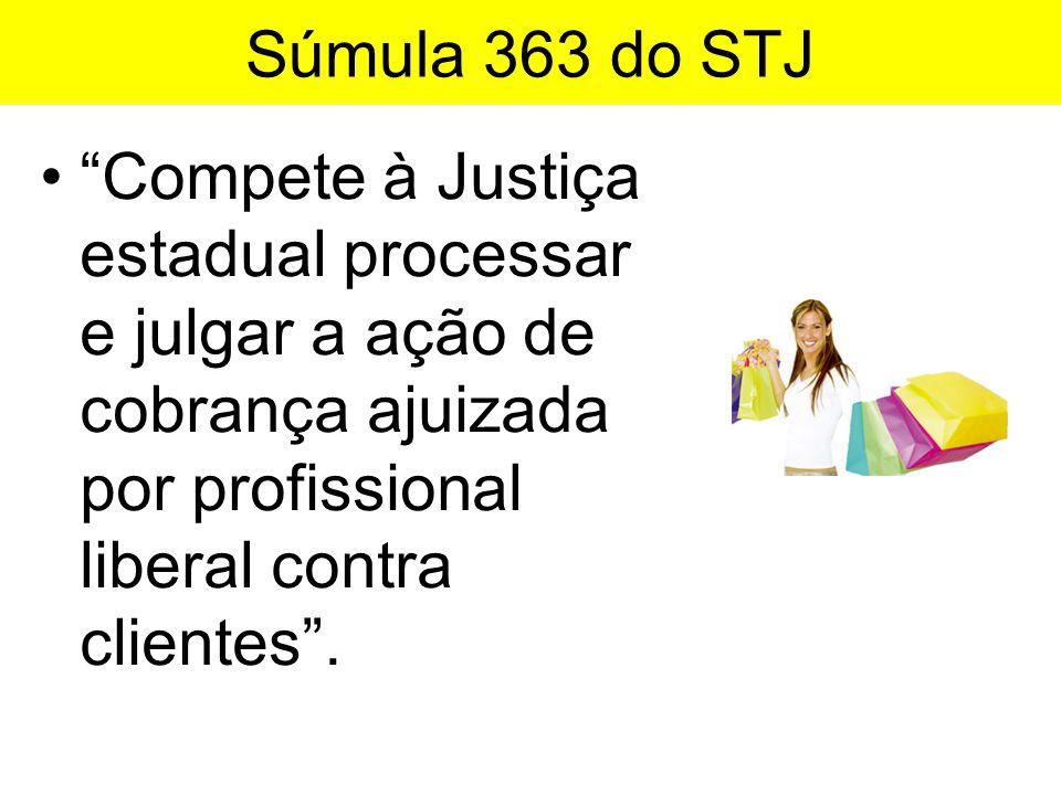 Súmula 363 do STJ Compete à Justiça estadual processar e julgar a ação de cobrança ajuizada por profissional liberal contra clientes .
