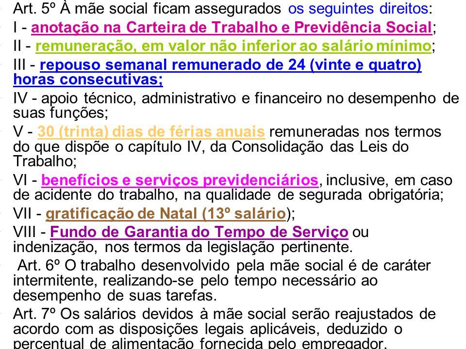 Art. 5º À mãe social ficam assegurados os seguintes direitos: