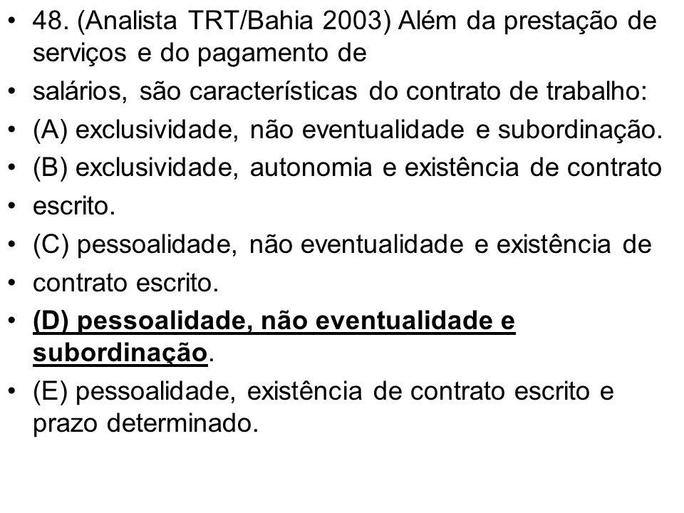 48. (Analista TRT/Bahia 2003) Além da prestação de serviços e do pagamento de