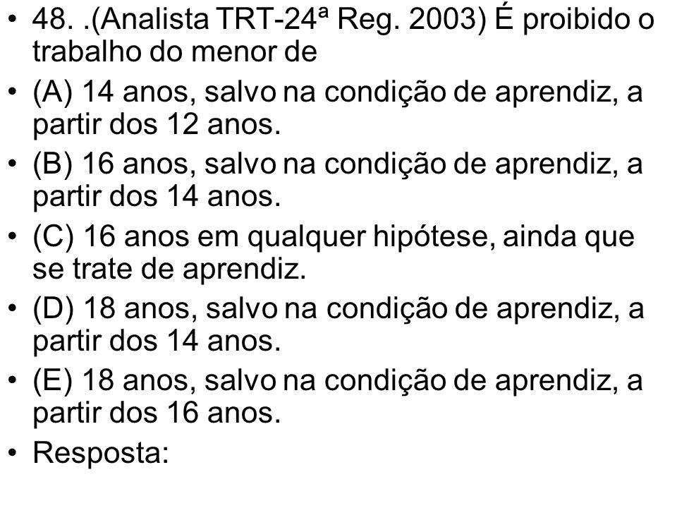 48. .(Analista TRT-24ª Reg. 2003) É proibido o trabalho do menor de