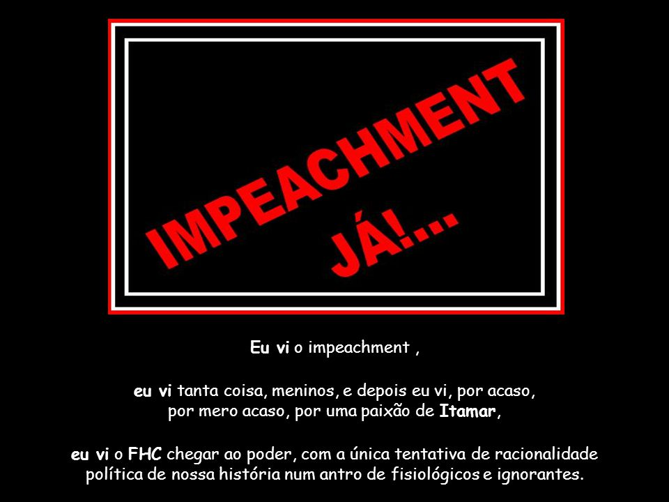 Eu vi o impeachment ,