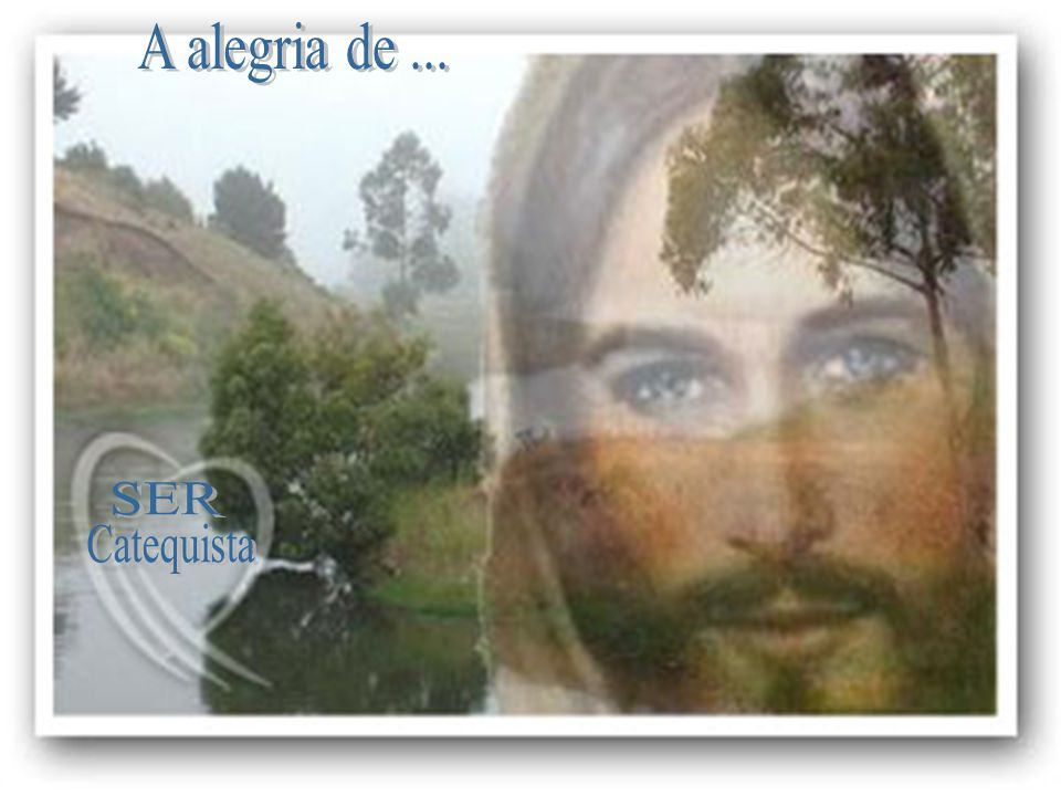 A alegria de ... SER Catequista