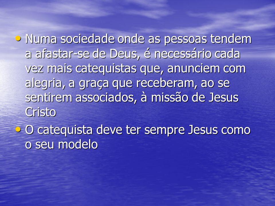 Numa sociedade onde as pessoas tendem a afastar-se de Deus, é necessário cada vez mais catequistas que, anunciem com alegria, a graça que receberam, ao se sentirem associados, à missão de Jesus Cristo