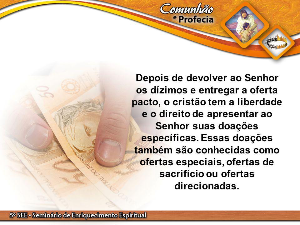 Depois de devolver ao Senhor os dízimos e entregar a oferta pacto, o cristão tem a liberdade e o direito de apresentar ao Senhor suas doações específicas.