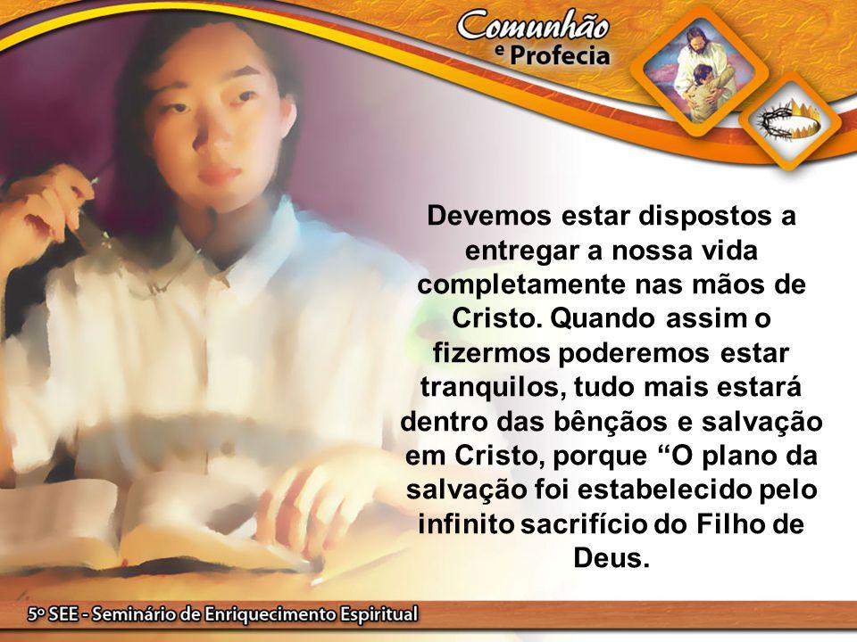 Devemos estar dispostos a entregar a nossa vida completamente nas mãos de Cristo.