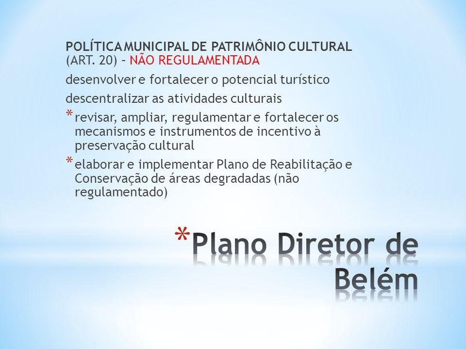 POLÍTICA MUNICIPAL DE PATRIMÔNIO CULTURAL (ART. 20) – NÃO REGULAMENTADA