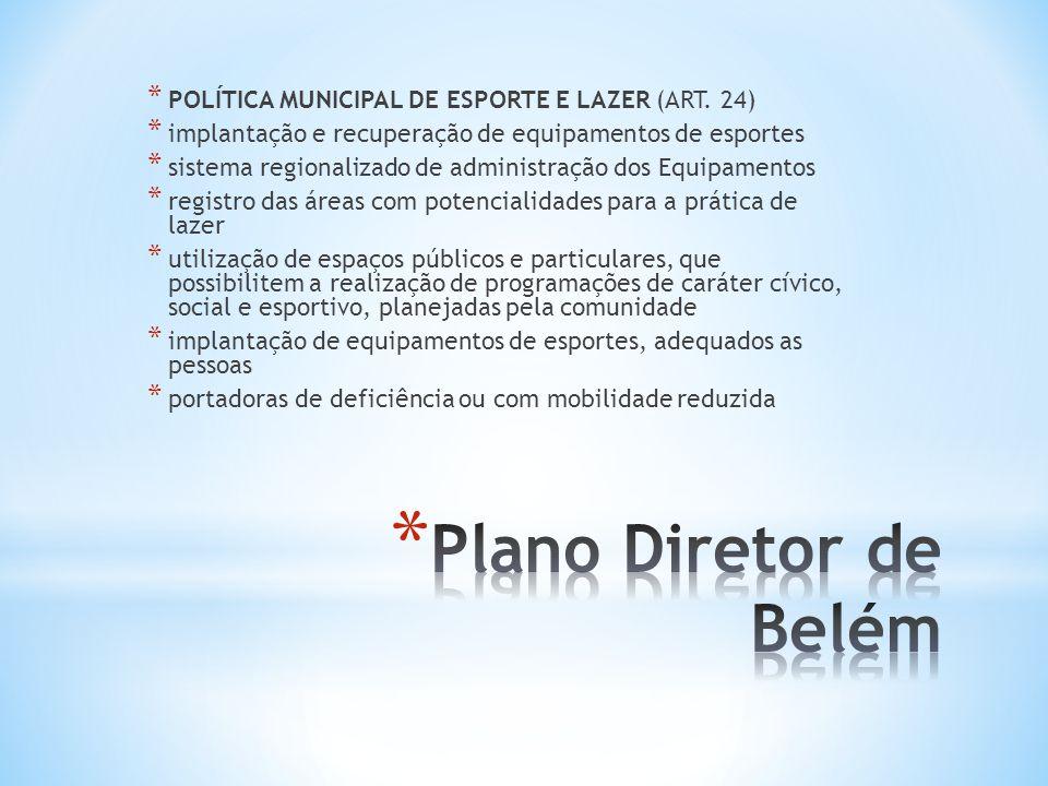 Plano Diretor de Belém POLÍTICA MUNICIPAL DE ESPORTE E LAZER (ART. 24)
