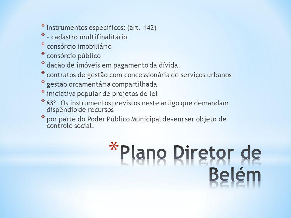 Plano Diretor de Belém Instrumentos especificos: (art. 142)