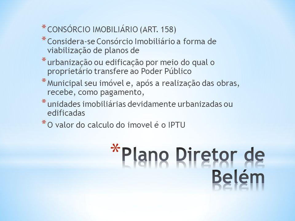 Plano Diretor de Belém CONSÓRCIO IMOBILIÁRIO (ART. 158)