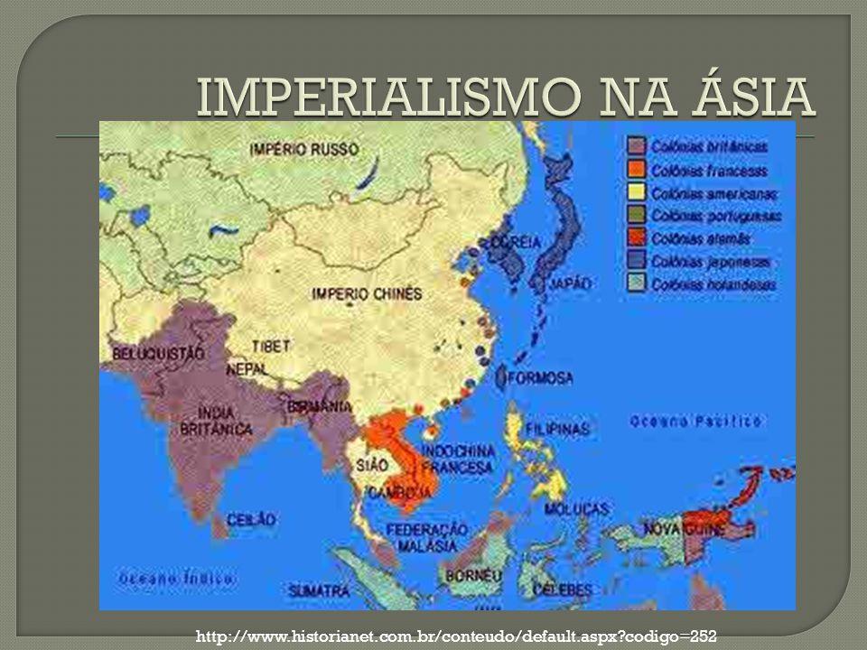 IMPERIALISMO NA ÁSIA http://www.historianet.com.br/conteudo/default.aspx codigo=252