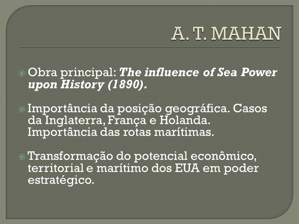 A. T. MAHAN Obra principal: The influence of Sea Power upon History (1890).