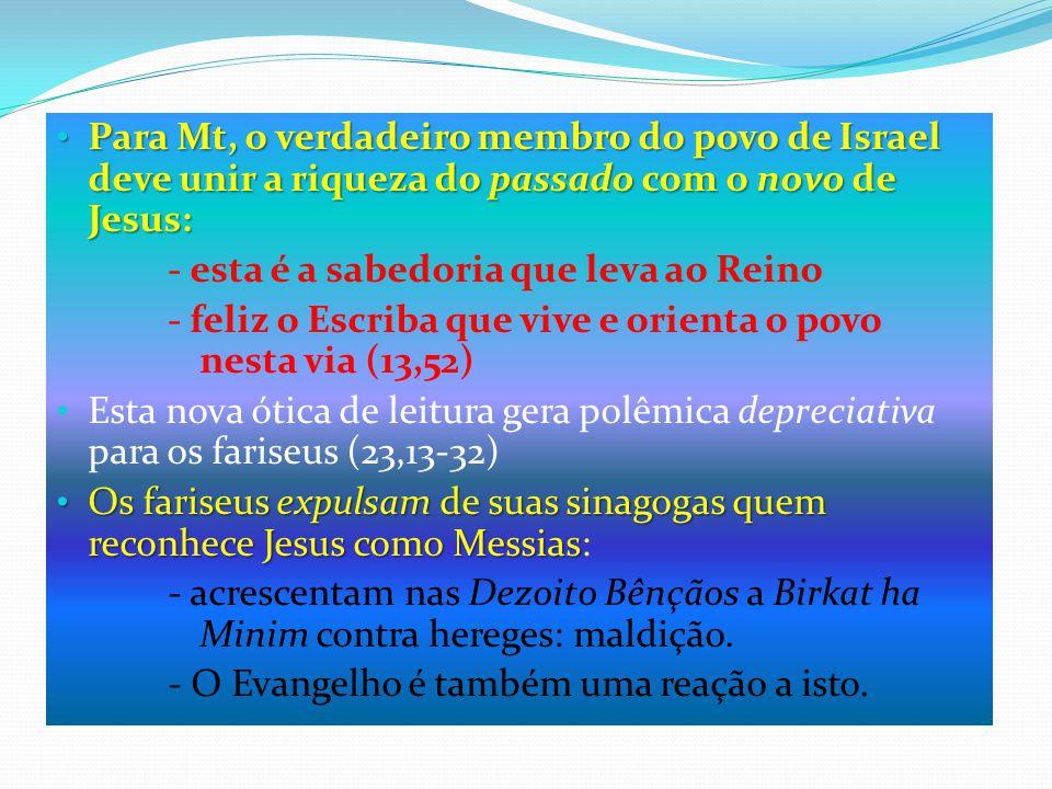 Para Mt, o verdadeiro membro do povo de Israel deve unir a riqueza do passado com o novo de Jesus: