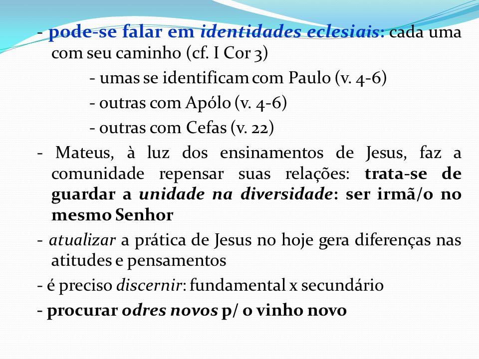 - pode-se falar em identidades eclesiais: cada uma com seu caminho (cf