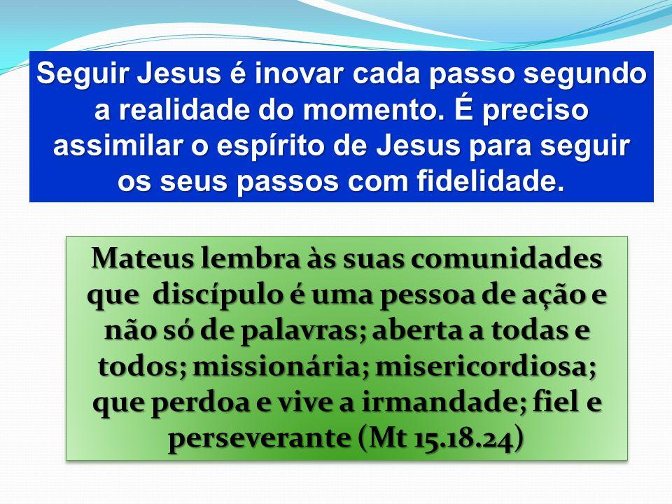 Seguir Jesus é inovar cada passo segundo a realidade do momento
