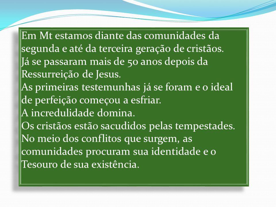 Em Mt estamos diante das comunidades da segunda e até da terceira geração de cristãos.