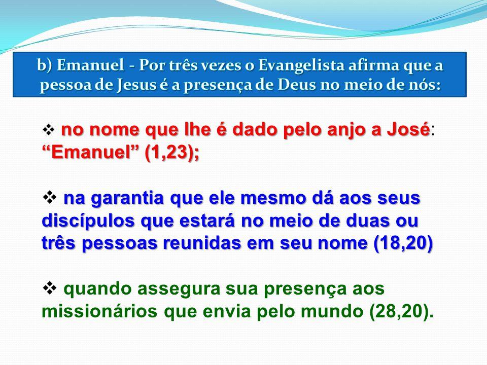 b) Emanuel - Por três vezes o Evangelista afirma que a pessoa de Jesus é a presença de Deus no meio de nós: