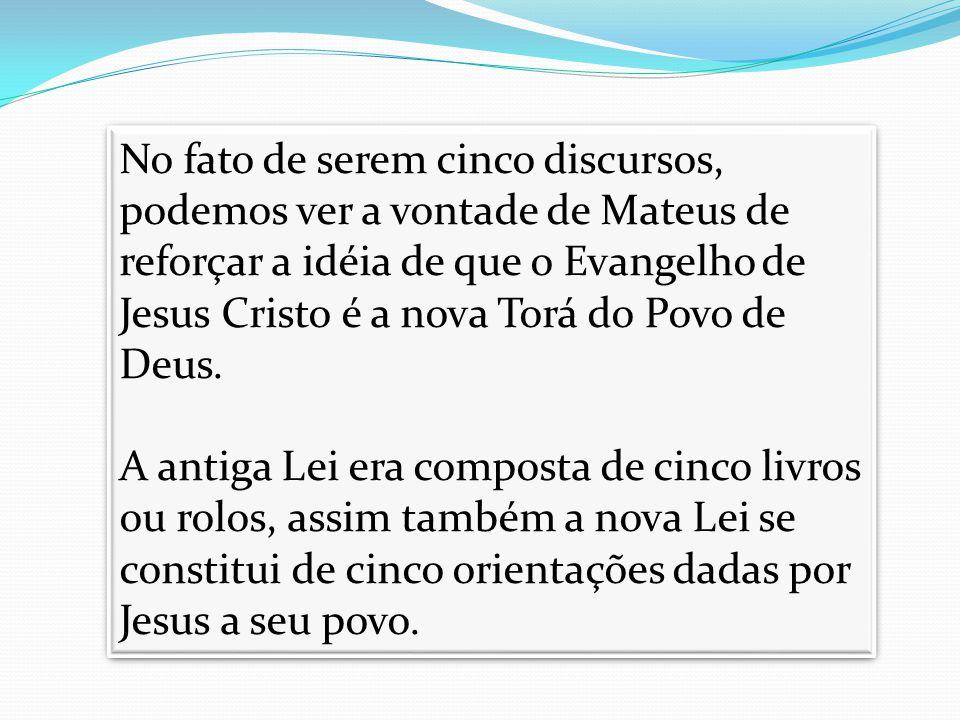 No fato de serem cinco discursos, podemos ver a vontade de Mateus de reforçar a idéia de que o Evangelho de Jesus Cristo é a nova Torá do Povo de Deus.