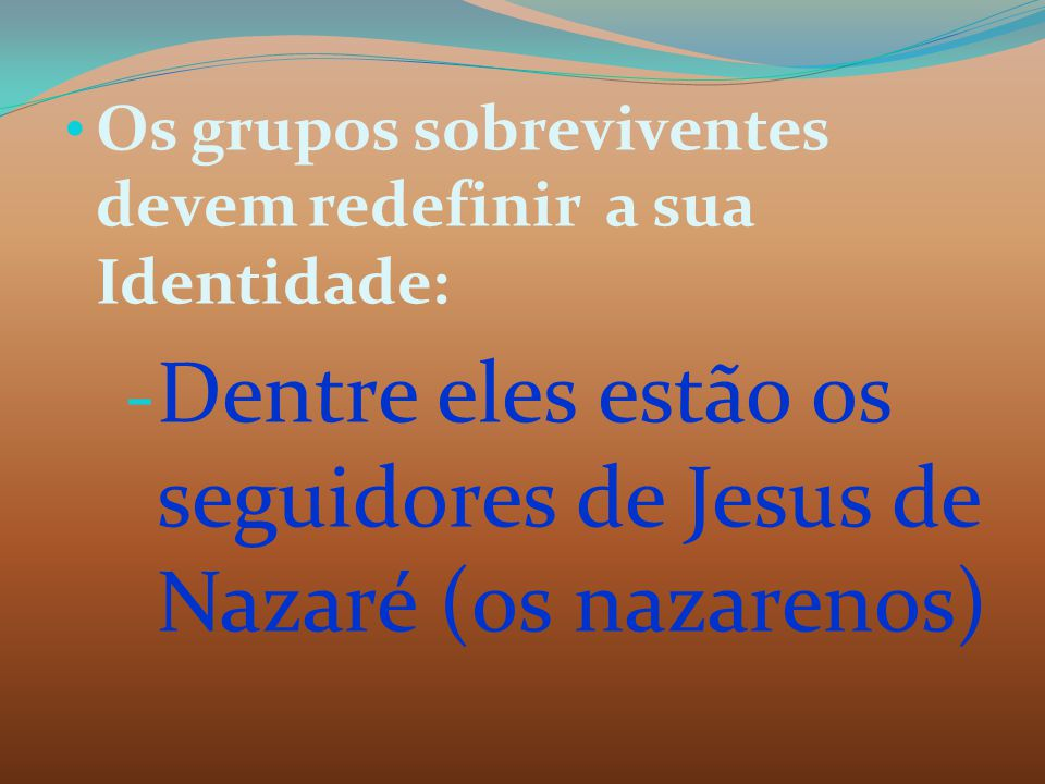Dentre eles estão os seguidores de Jesus de Nazaré (os nazarenos)