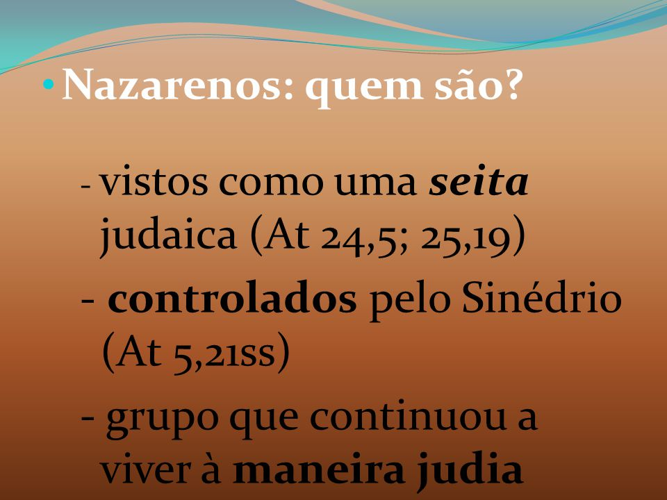 - controlados pelo Sinédrio (At 5,21ss)