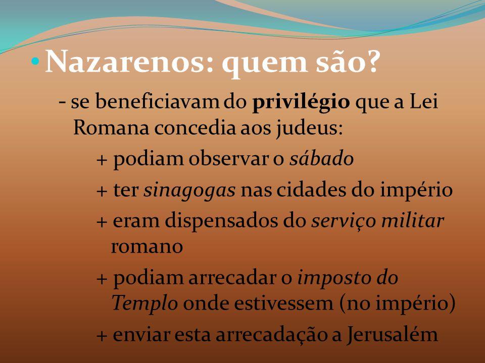 Nazarenos: quem são - se beneficiavam do privilégio que a Lei Romana concedia aos judeus: + podiam observar o sábado.
