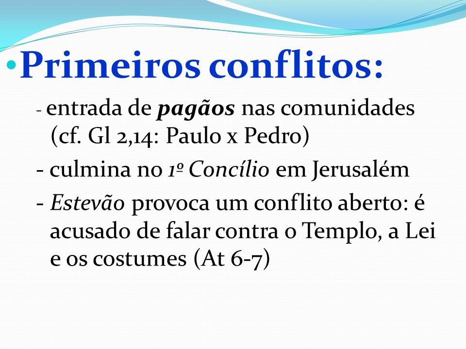 Primeiros conflitos: - culmina no 1º Concílio em Jerusalém