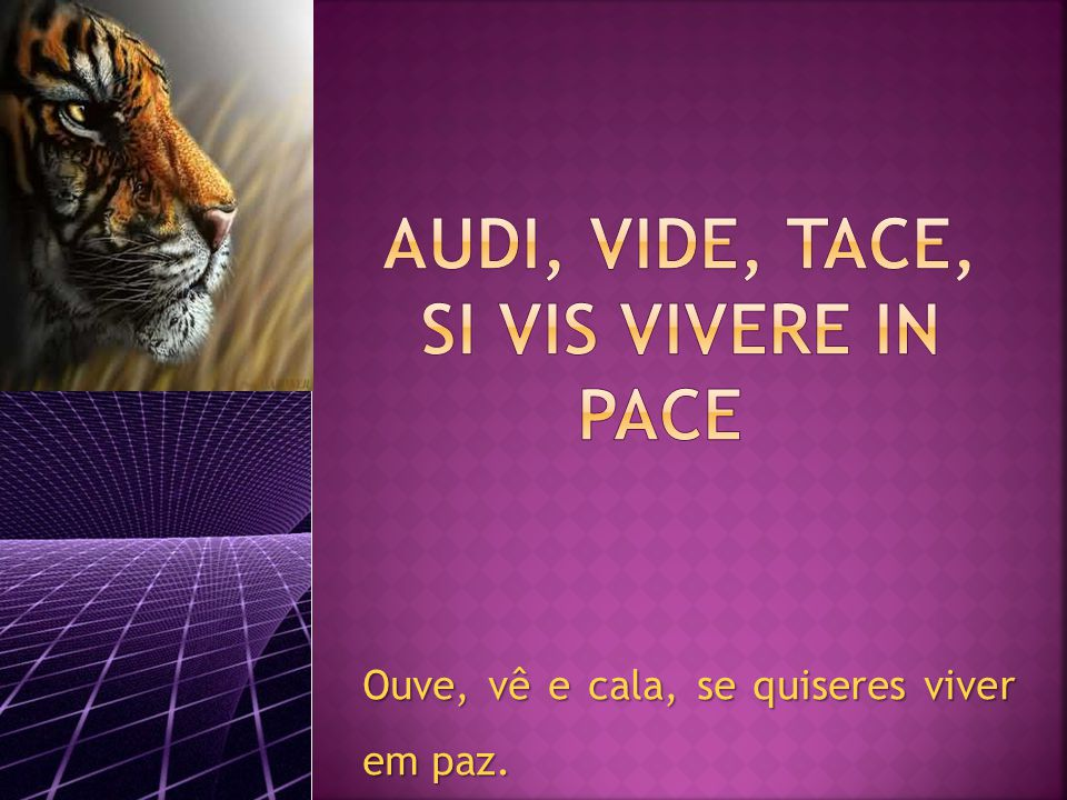 Audi, vide, tace, si vis vivere in pace