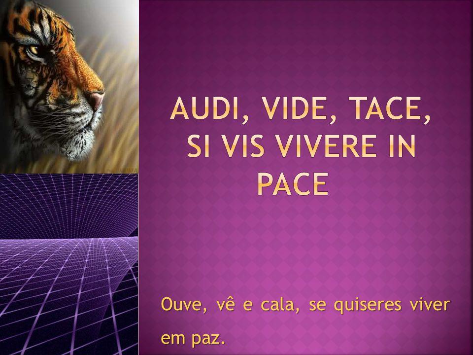Audi, vide, tace, si vis vivere in pace