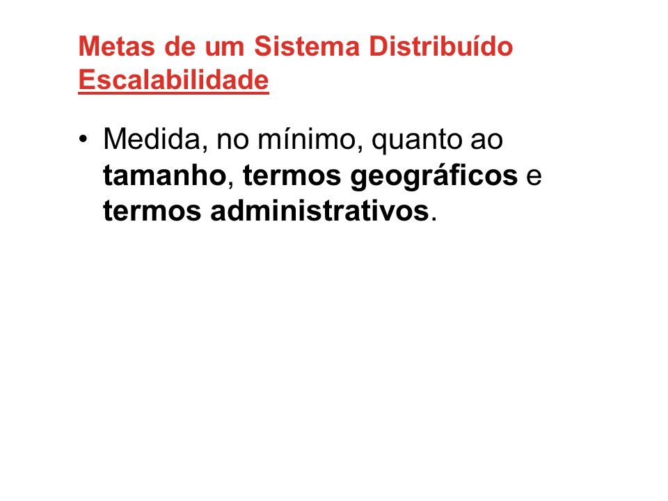Metas de um Sistema Distribuído Escalabilidade