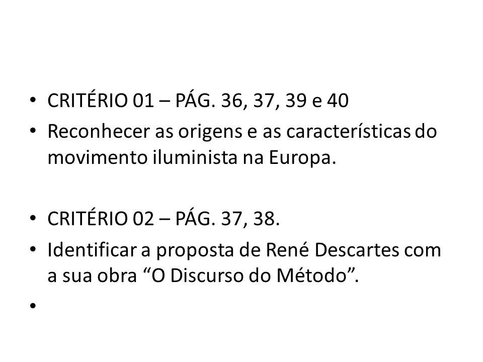 CRITÉRIO 01 – PÁG. 36, 37, 39 e 40 Reconhecer as origens e as características do movimento iluminista na Europa.