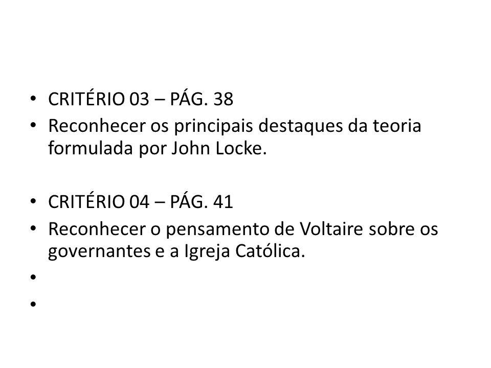 CRITÉRIO 03 – PÁG. 38 Reconhecer os principais destaques da teoria formulada por John Locke. CRITÉRIO 04 – PÁG. 41.