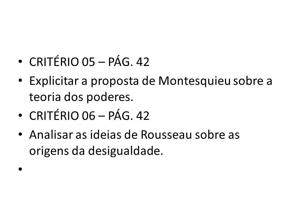 CRITÉRIO 05 – PÁG. 42 Explicitar a proposta de Montesquieu sobre a teoria dos poderes. CRITÉRIO 06 – PÁG. 42.