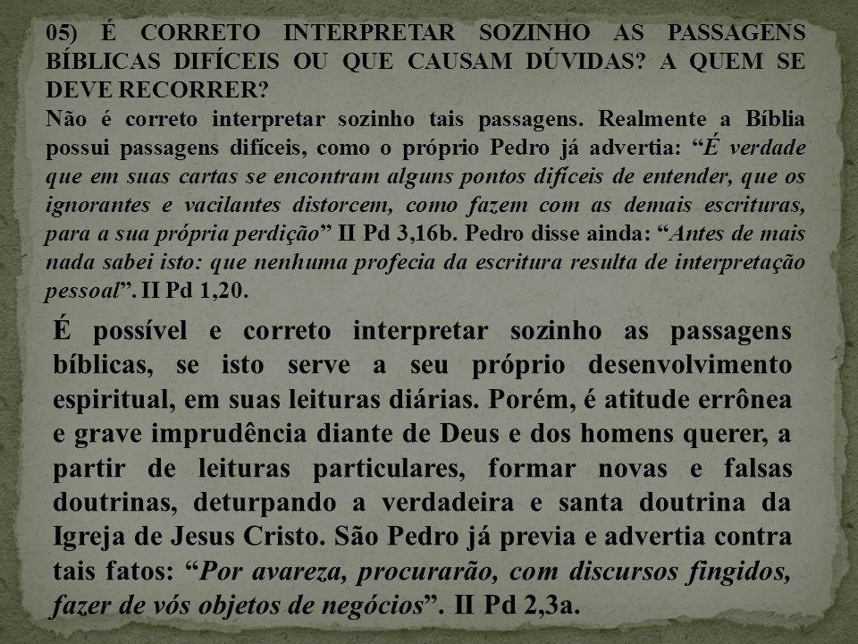 05) É CORRETO INTERPRETAR SOZINHO AS PASSAGENS BÍBLICAS DIFÍCEIS OU QUE CAUSAM DÚVIDAS A QUEM SE DEVE RECORRER