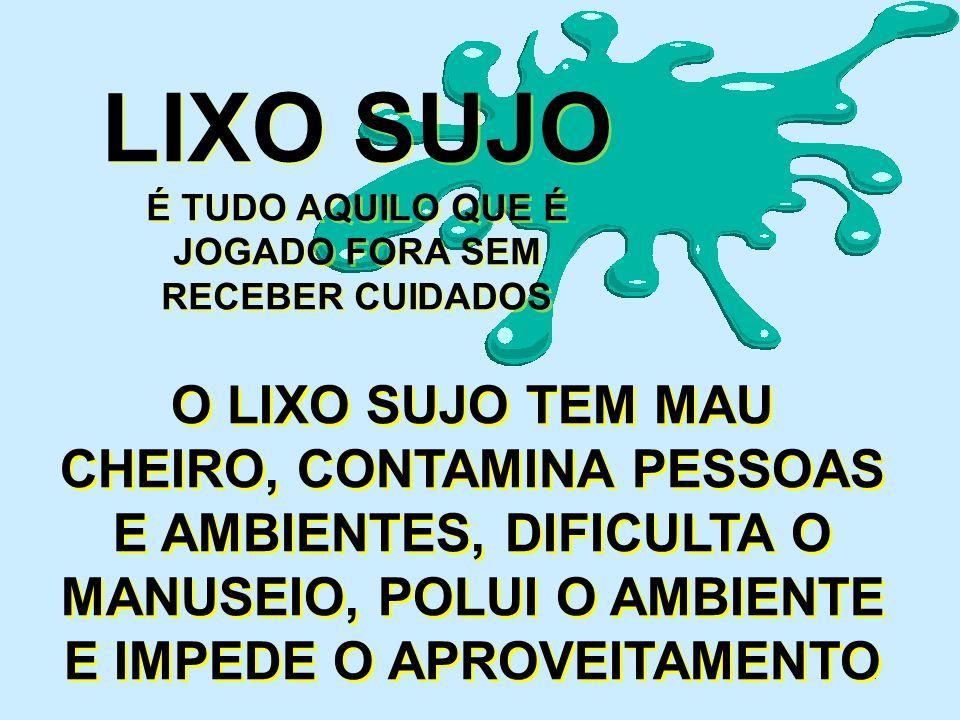 LIXO SUJO É TUDO AQUILO QUE É JOGADO FORA SEM RECEBER CUIDADOS